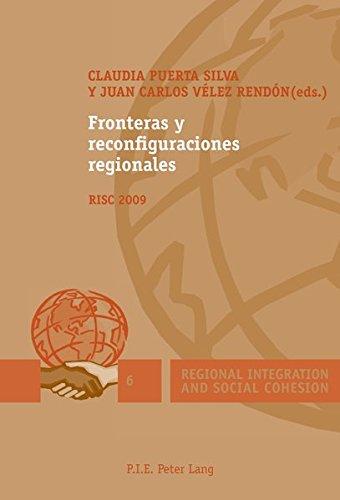 Fronteras y reconfiguraciones regionales: RISC 2009 (Regional Integration and Social Cohesion) (Spanish Edition)