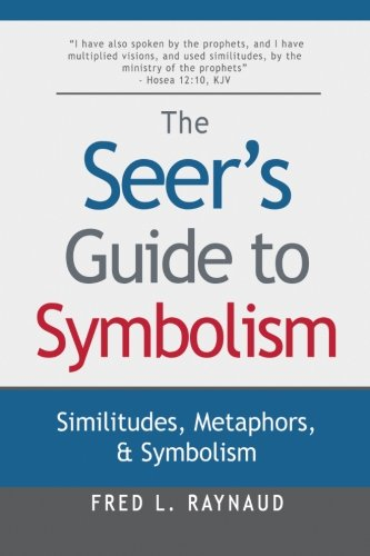 The Seer's Guide to Symbolism: Similitudes, Metaphors, and Symbolism (The Seer Series) (Volume 4)