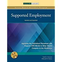 Supported Employment: Applying the Individual Placement and Support (IPS) Model to Help Clients Compete in The Workforce