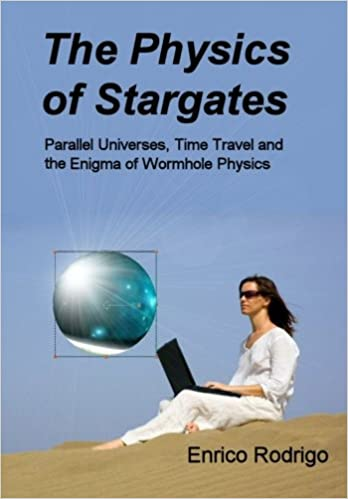 c1d0515c Amazon.com: The Physics of Stargates: Parallel Universes, Time Travel, and  the Enigma of Wormhole Physics (9780984150007): Enrico Rodrigo: Books
