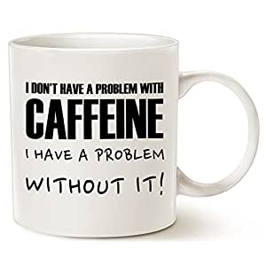 Funny Saying Coffee Mug Father's Day and Mother's Gifts - I don't have a problem with caffeine, I have a problem without it! - Best Birthday Gifts for Coffee Lover Ceramic Cup White, 14 Oz by LaTazas
