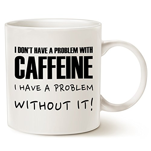 Funny Saying Coffee Mug Christmas Gifts - I don't have a problem with caffeine, I have a problem without it! - Best Birthday Gifts for Coffee Lover Ceramic Cup White, 14 Oz by LaTazas