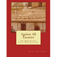 Against All Enemies: An American's Cold War Journey