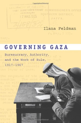 Governing Gaza: Bureaucracy, Authority, and the Work of Rule, 1917-1967