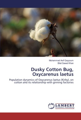 Dusky Cotton Bug, Oxycarenus laetus: Population dynamics of Oxycarenus laetus (Kirby), on cotton and its relationship with ginning factories