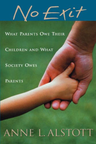 No Exit: What Parents Owe Their Children and What Society Owes Parents ebook