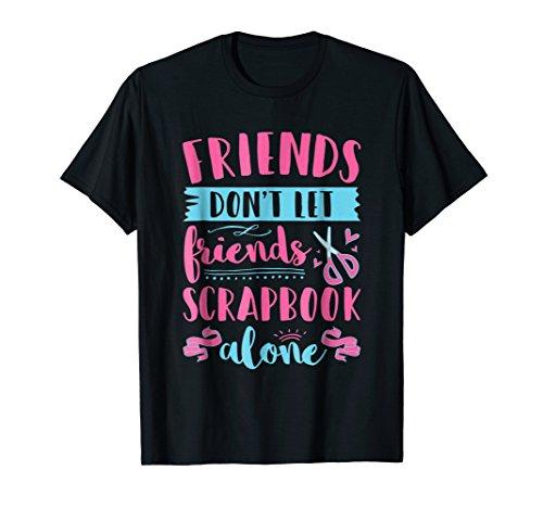 iends Scrapbook Alone T Shirt Gifts ()