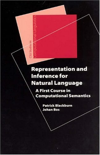 Representation & Inference for Natural Language by Blackburn, Patrick, Bos, Johan. (Center for the Study of Language and Information,2005) [Paperback]