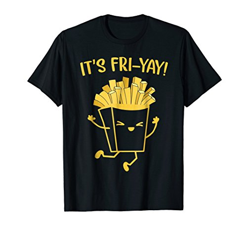 It's Fri-yay Funny Fries lovers Friday Gift T-shirt