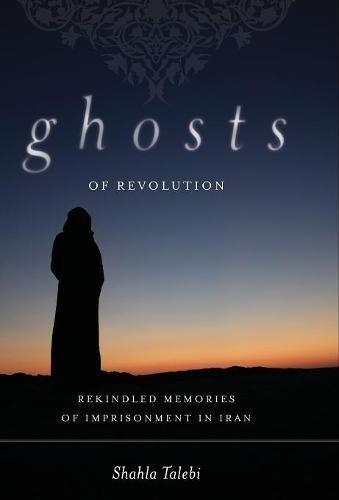 Ghosts of Revolution: Rekindled Memories of Imprisonment in Iran