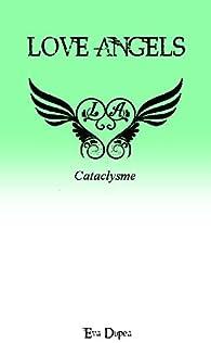 Love Angels, tome 4 : Cataclysme par Eva Dupea