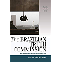 The Brazilian Truth Commission: Local, National and Global Perspectives (Studies in Latin American and Spanish History Book 4)