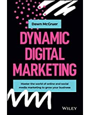 Dynamic Digital Marketing: Master the World of Online and Social Media Marketing to Grow Your Business