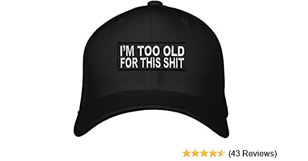 f5c9cb3e028 I m Too Old For This Shit Hat - Adjustable Mens Black - Funny Quote Cap.  Great Birthday Gift for Mom