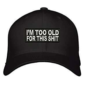 I'm Too Old For This Shit Hat Adjustable Mens Black Funny Quote Cap. Great Birthday Gift for Mom, Dad, Grandpa, Grandma or an older relative you love.