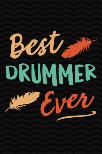 Best Drummer Ever: Gag Gift for Drummer Notebook - Music Gag Gifts for Drum Player - Funny Musician Gag Gifts for Men or Women - 6 x 9 Wide-Ruled Paper 108 pages Composition Book (Best Drum Player Ever)