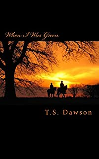 When I Was Green by T.S. Dawson ebook deal
