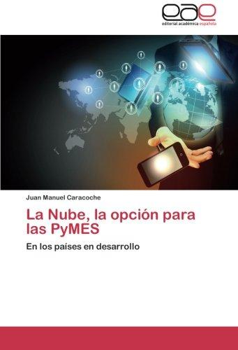 Download La Nube, la opción para las PyMES: En los países en desarrollo (Spanish Edition) pdf epub