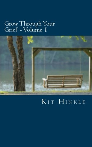 Grow Through Your Grief - Volume 1: Help for breaking through the difficult storm of grief