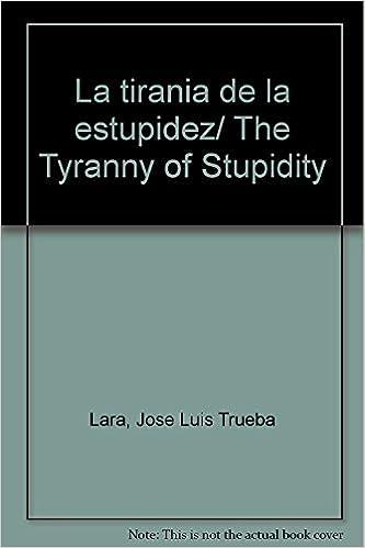 La tiranía de la estupidez / The Tyranny of Stupidity