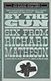 By the Gun: Six from Richard Matheson (An Evans Western)