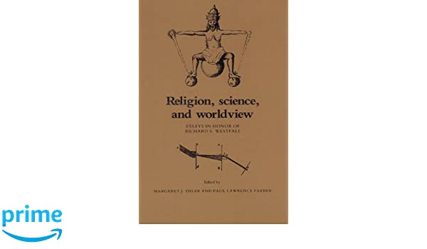 religion science and worldview essays in honor of richard s  religion science and worldview essays in honor of richard s westfall margaret j osler paul lawrence farber 9780521524933 com books