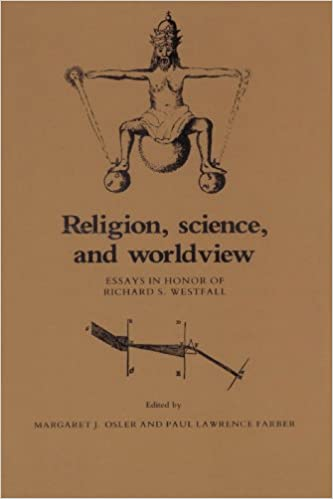Religion Science And Worldview Essays In Honor Of Richard S  Religion Science And Worldview Essays In Honor Of Richard S Westfall  Margaret J Osler Paul Lawrence Farber  Amazoncom Books