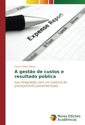 Download A gestão de custos e resultado pública: sua integração com um sistema de planejamento parametrizado (Portuguese Edition) pdf epub