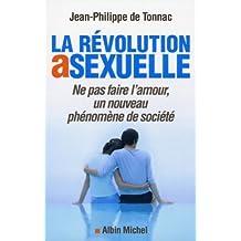 La révolution asexuelle: Ne pas faire l'amour, un nouveau phénomène de société