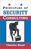 Principles of Security Consulting, Read, Charles, 1930586795