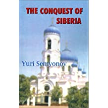 The Conquest of Siberia: An Epic of Human Passions