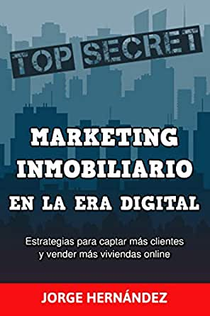Marketing Inmobiliario en la Era Digital: Los secretos del marketing digital aplicados al negocio inmobiliario eBook: Hernández, Jorge: Amazon.es: Tienda Kindle