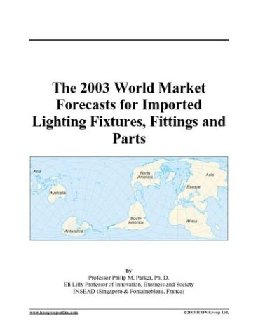 The 2003 World Market Forecasts for Imported Lighting Fixtures, Fittings and Parts