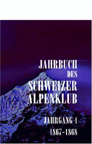 Jahrbuch des Schweizer Alpenclub: Jahrgang 4, 1867-1868 (German Edition) by Adamant Media Corporation