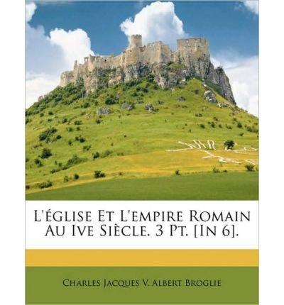 L'Glise Et L'Empire Romain Au Ive Sicle. 3 PT. [In 6]. (Paperback)(French) - Common PDF