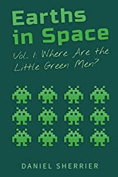 Earths in Space vol. 1: Where Are the Little Green Men?
