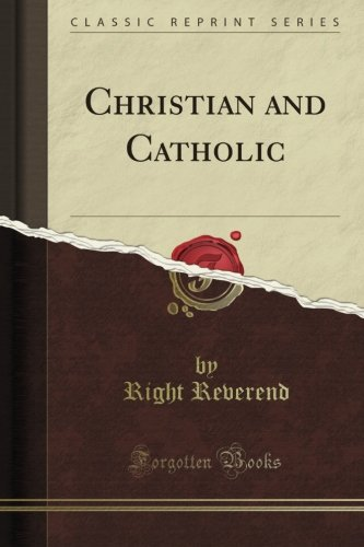 Download Christian and Catholic (Classic Reprint) PDF