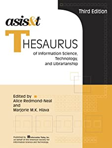 ASIS&T Thesaurus of Information Science, Technology, And Librarianship (ASIST Monograph Series)