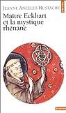 Maître Eckhart et la mystique rhénane par Ancelet-Hustache