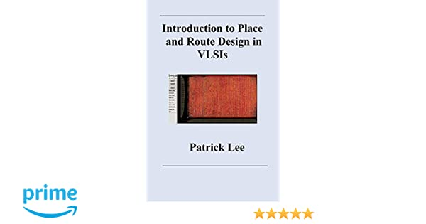 Introduction to Place and Route Design in VLSIs: Patrick Lee
