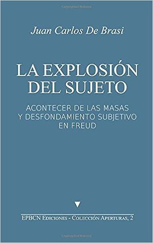 La Explosión del Sujeto: Acontecer de las masas y desfondamiento subjetivo en Freud: Volume 2 Aperturas: Amazon.es: Juan Carlos De Brasi: Libros