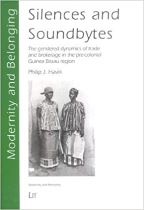 Silences and Soundbites: The Gendered Dynamics of Trade and Brokerage in the Pre-colonial Guinea Bissau Region: Philip J. Havik: 9783825877095: Amazon.com: ...