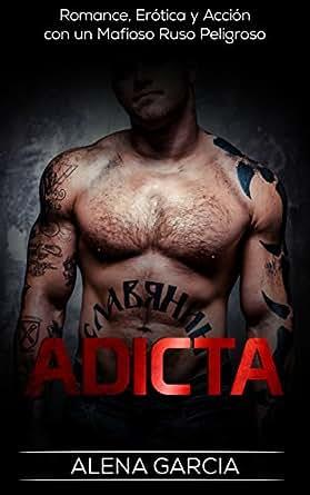 Adicta: Romance, Erótica y Acción con un Mafioso Ruso