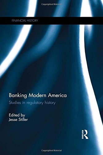 Banking Modern America: Studies in regulatory history (Financial History) by Routledge