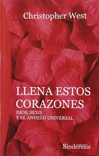LLENA ESTOS CORAZONES: DIOS, SEXO U EL ANHELO UNIVERSAL por CHRISTOPHER WEST,Gil Fernández, Rafael