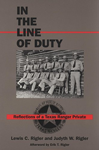 In the Line of Duty: Reflections of a Texas Ranger Private (W.L. Moody Jr., Natural History)