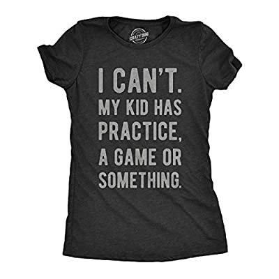 Womens I Cant My Kid Has Practice A Game Or Something Tshirt Funny Mothers Day Tee