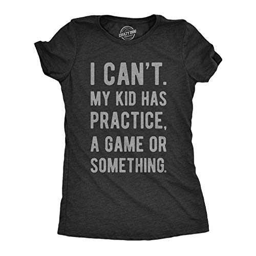 Womens I Cant My Kid Has Practice A Game Or Something Tshirt Funny Mothers Day Tee (Heather Black) - XXL