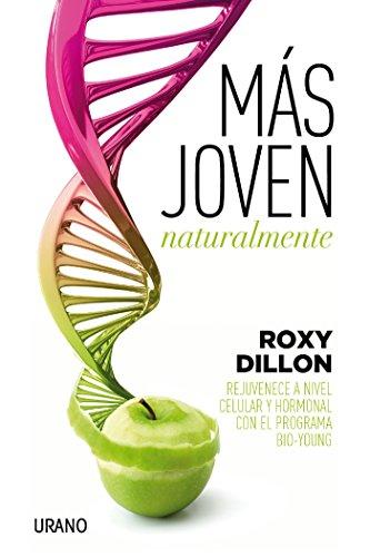 Más joven naturalmente (Medicinas complementarias) (Spanish Edition) by [Dillon, Roxy
