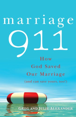 Marriage 911: How God Saved Our Marriage (And Can Save Yours, Too!)